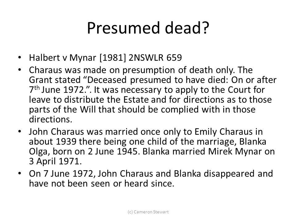 Presumed dead Halbert v Mynar [1981] 2NSWLR 659